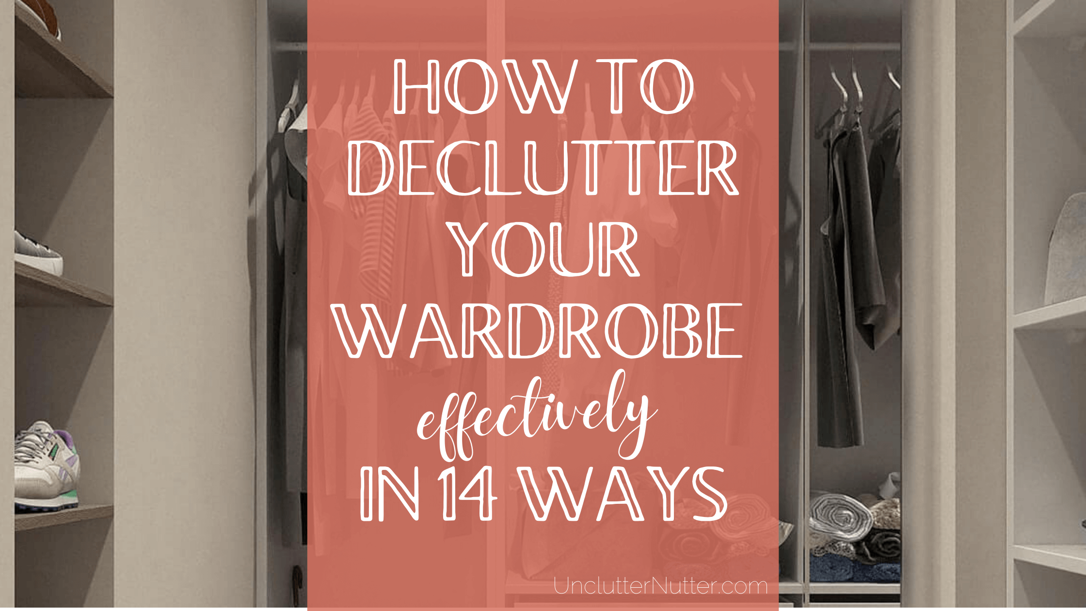 Inside of a tidy and decluttered wardrobe with title of the post across it