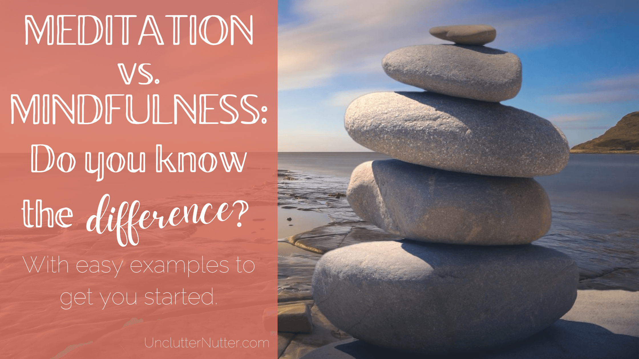 Banner with text of Meditation vs. mindfulness. Do you know the difference? with image of a pile of balanced stones by the sea