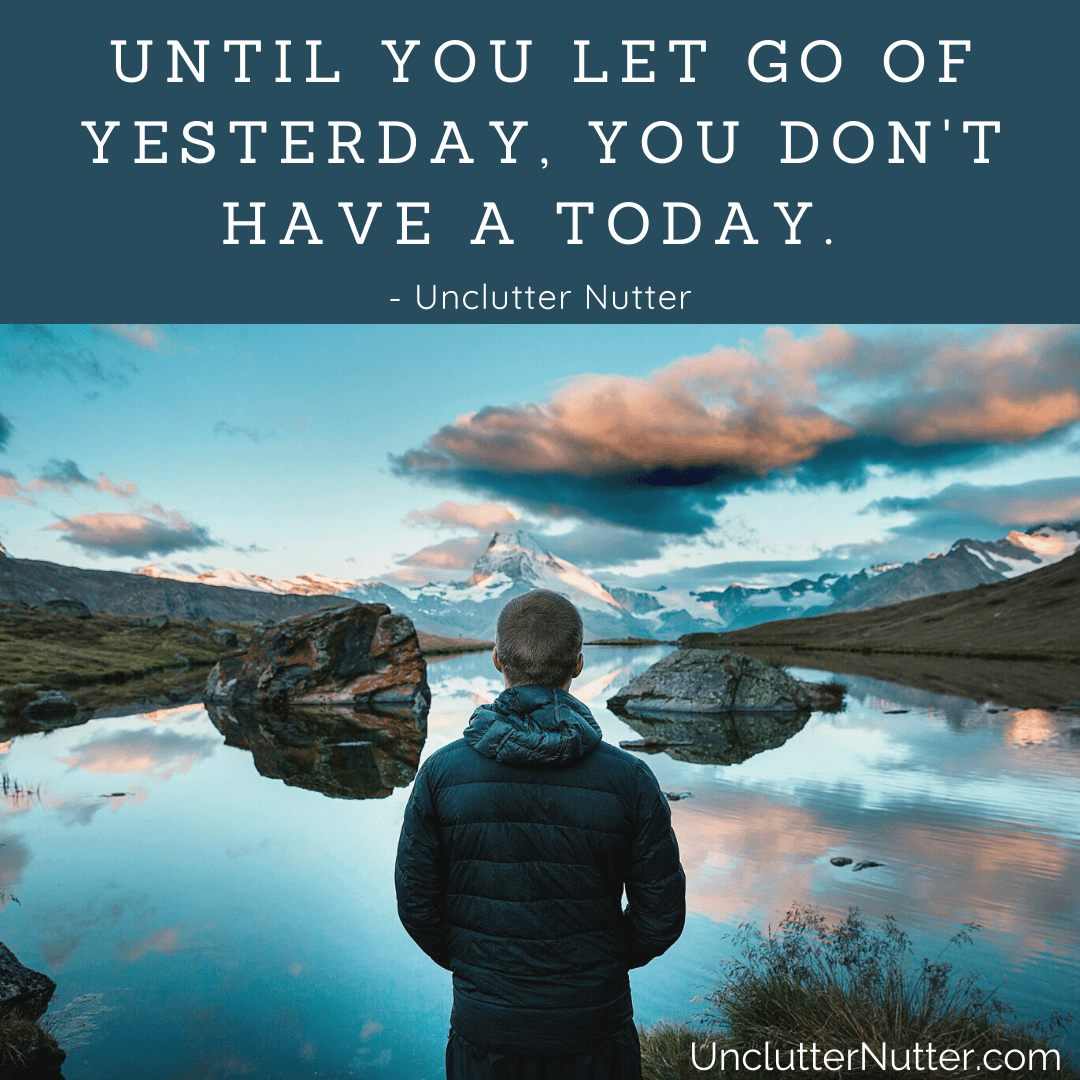 Unclutter Nutter quote about letting go of the past